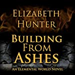 Building from Ashes: Elemental World, Book 1 (       UNABRIDGED) by Elizabeth Hunter Narrated by Dina Pearlman