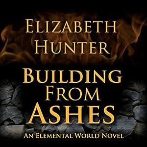 Building from Ashes: Elemental World, Book 1 | [Elizabeth Hunter]