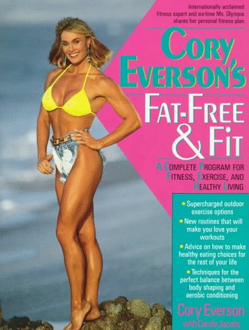 Cory Everson's Fat-Free & Fit: A Complete Program for Fitness, Exercise, and Healthy Living, Cory Everson, Carole Jacobs