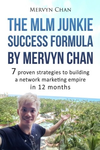 the-mlm-junkie-success-formula-by-mervyn-chan-7-proven-strategies-to-building-a-network-marketing-em