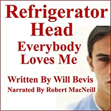 Refrigerator Head: Everybody Loves Me (       UNABRIDGED) by Will Bevis Narrated by Robert MacNeill