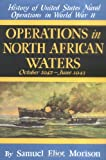 Operations in North African Waters: October 1942-June 1943 (History of United States Naval Operations in World War II) (v. 2)