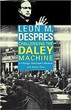 Challenging the Daley Machine: A Chicago Alderman's Memoir