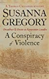 Susanna Gregory A Conspiracy Of Violence: 1: Chaloner's First Exploit in Restoration London (Exploits of Thomas Chaloner)
