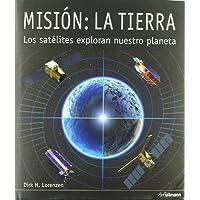 Mision: la tierra - los satelites exploran nuestro planeta
