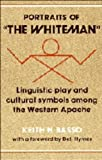 Portraits of 'the Whiteman': Linguistic Play and Cultural Symbols among the Western Apache