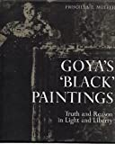 img - for Goya's 'Black' Paintings: Truth and Reason in Light and Liberty (Hispanic Notes & Monographs, Peninsular Series) book / textbook / text book