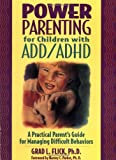 Grad L. Flick Ph.D. Power Parenting for Children with ADD/ADHD: A Practical Parent's Guide for Managing Difficult Behaviors (General Self-Help)