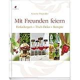 """Mit Freunden feiern: Einladungen - Tisch-Deko - Rezeptevon """"Annette Diepolder"""""""