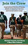 Join the Crew: Inspirational Stories of Young Adults in America's Service and Conservation Corps