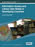 Information Access and Library User Needs in Developing Countries (Advances in Library and Information Science (Alis))