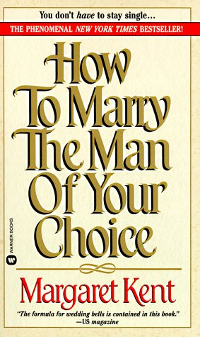 How to Marry the Man of Your Choice, Kent,Margaret
