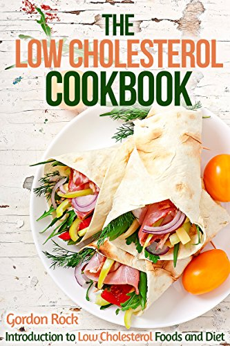 The Low Cholesterol Cookbook: Introduction to Low Cholesterol Foods and Diet (Low Cholesterol Recipes) by Gordon Rock