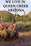 img - for We Live In Queen Creek Arizona: If it were not for the Mafia we would most likely not have moved to Queen Creek book / textbook / text book
