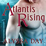 Atlantis Rising: Warriors of Poseidon, Book 1 (       UNABRIDGED) by Alyssa Day Narrated by Joshua Swanson