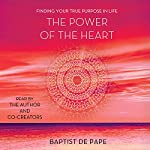 The Power of the Heart: Finding Your True Purpose in Life | Baptist de Pape