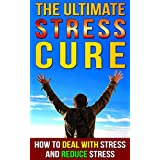 The Ultimate Stress Cure: How to Deal With Stress And Reduce Stress (Stress Reduction, Stress Relief, Stress Free) ~ Michael Hall
