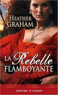 La Rebelle flamboyante par Heather Graham