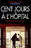 img - for Cent jours   l'h pital, Chronique d'un s jour forc  book / textbook / text book