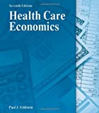 Health Care Economics (DELMAR SERIES IN HEALTH SERVICES ADMINISTRATION)