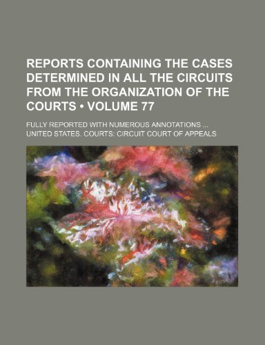 Reports Containing the Cases Determined in All the Circuits From the Organization of the Courts (Volume 77 ); Fully Reported With Numerous Annotations