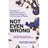 Not Even Wrong: The Failure of String Theory and the Continuing Challenge to Unify the Laws of Physicsby Peter Woit