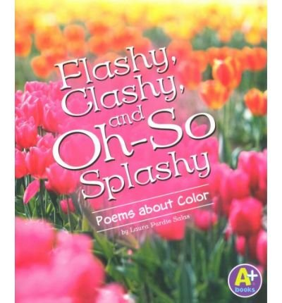 [ [ [ Flashy, Clashy, and Oh-So Splashy: Poems about Color[ FLASHY, CLASHY, AND OH-SO SPLASHY: POEMS ABOUT COLOR ] By Salas, Laura Purdie ( Author )Jan-01-2008 Paperback PDF
