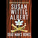 Dead Man's Bones (China Bayles #13) Audiobook by Susan Wittig Albert Narrated by Julia Gibson