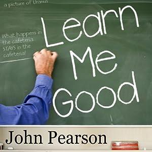 Learn Me Good | [John Pearson]