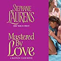 Mastered by Love: A Bastion Club Novel Audiobook by Stephanie Laurens Narrated by Steven Crossley