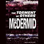 The Torment of Others: Tony Hill / Carol Jordan Series, Book 4 (       UNABRIDGED) by Val McDermid Narrated by Vari Sylvester