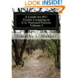 A Guide for RV/Trailer Camping in U.S. National Forests Volume 1: Helping to find your way to America's Second...