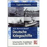 Deutsche Kriegsschiffe: Schlachtschiffe, Torpedoboote, Kreuzer, Zerstörer 1933-1945 (Typenkompass)