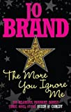 The More You Ignore Me Jo Brand