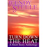 Turn Down The Heat -  A Short Story Anthologyby Wendy Steele