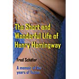 The Short and Wonderful Life of Henry Hemingway - A memoir of the years of fiction, a man searching for his Museby Fred Sch�fer