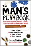 The Mans Playbook: How to Fix Anything, Impress Anyone, Get Lucky, Get Paid, and Rule the World