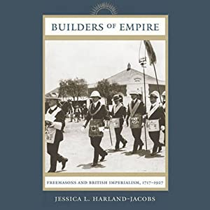 Builders of Empire: Freemasons and British Imperialism, 1717-1927 | [Jessica L. Harland-Jacobs]