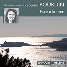 Face à la mer | Livre audio Auteur(s) : Françoise Bourdin Narrateur(s) : Marie-Stéphane Cattaneo