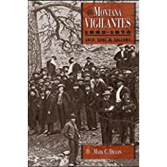 The Montana Vigilantes 1863-1870: Gold,Guns and Gallows by Mark C. Dillon
