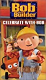 Bob the Builder - Celebrate with Bob [VHS]