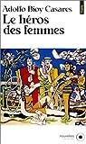 Le H�ros des femmes par Bioy Casares