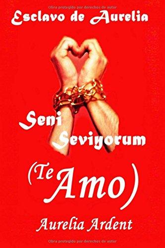 Esclavo de Aurelia: Seni Seviyorum: Volume 1 (Saga Esclavo de Aurelia)