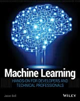 Machine Learning: Hands-On for Developers and Technical Professionals Front Cover