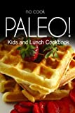 img - for No-Cook Paleo! - Kids and Lunch Cookbook: Ultimate Caveman cookbook series, perfect companion for a low carb lifestyle, and raw diet food lifestyle book / textbook / text book