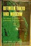 img - for Between Tokyo and Moscow: The History of an Uneasy Relationship, 1972 to the 1990s book / textbook / text book