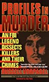 img - for Profiles in Murder: An FBI Legend Dissects Killers and Their Crimes book / textbook / text book