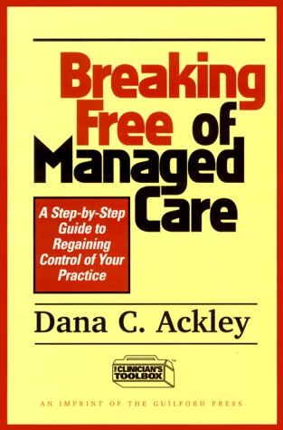 Breaking Free of Managed Care: A Step-by-Step Guide to Regaining Control of Your Practice