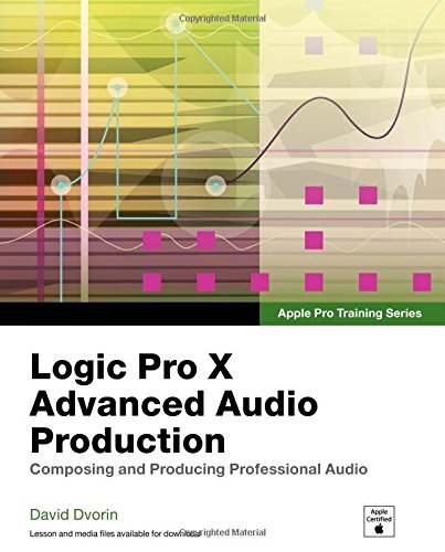 Apple Pro Training Series:Logic Pro X Advanced Audio Production:      Composing and Producing Professional Audio