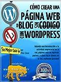CÓMO CREAR UNA PÁGINA WEB O BLOG: con WordPress, sin Código, en su propio dominio, en menos de 2 horas! (THE MAKE MONEY FROM HOME LIONS CLUB) (Spanish Edition)